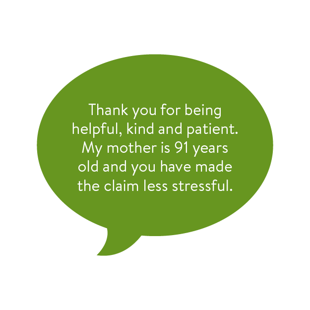 Thank you for being helpful, kind and patient. My mother is 91 years old and have made the claim less stressful.