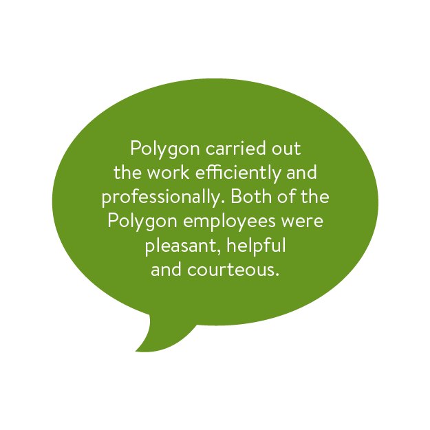 Polygon carried out the work efficiently and professionally. Both of the Polygon employees were pleasant, helpful and courteous.