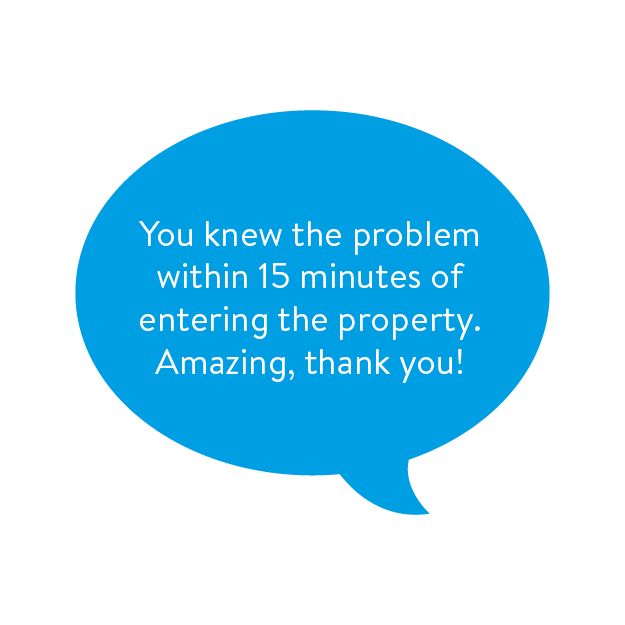You knew the problem within 15 minutes of entering the property. Amazing, thank you!