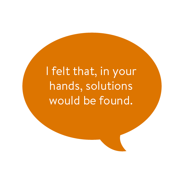 I felt that, in your hands, solutions would be found.
